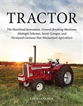 TRACTOR: The Heartland Innovation, Ground-Breaking Machines, Midnight Schemes, Secret Garages, and Farmyard Geniuses that Mechanized Agriculture Hardcover